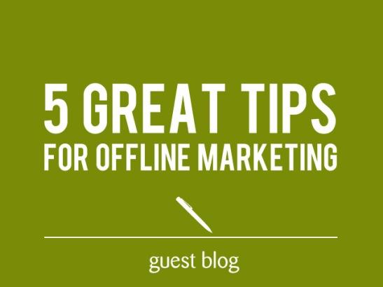 5 great offline marketing ideas  - guest blog